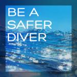 Be a safer diver